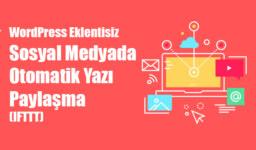 WordPress Eklentisiz Sosyal Medyada Otomatik Yazı Paylaşma (IFTTT)